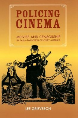 Policing Cinema: Movies and Censorship in Early-Twentieth-Century America