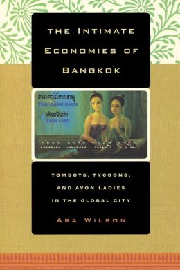 The Intimate Economies of Bangkok: Tomboys, Tycoons, and Avon Ladies in the Global City