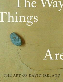 The Art of David Ireland: The Way Things Are