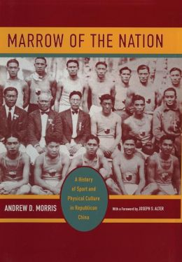 Marrow of the Nation: A History of Sport and Physical Culture in Republican China