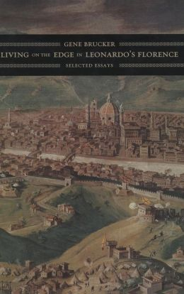 Living on the Edge in Leonardo's Florence: Selected Essays
