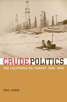 Crude Politics: The California Oil Market, 1900-1940