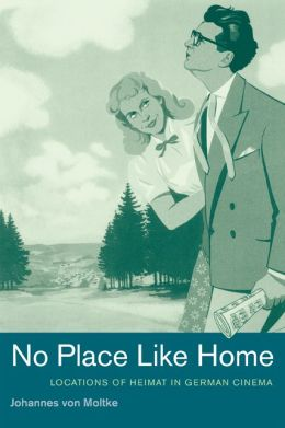 No Place Like Home: Locations of Heimat in German Cinema