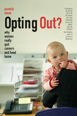 Opting Out?: Why Women Really Quit Careers and Head Home