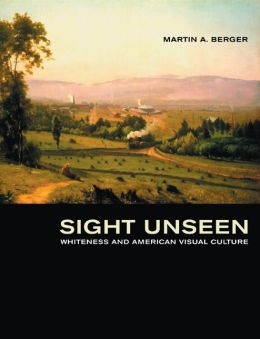 Sight Unseen: Whiteness and American Visual Culture