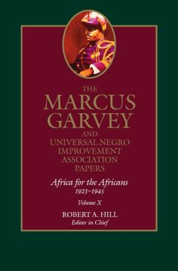 The Marcus Garvey and Universal Negro Improvement Association Papers, Vol. X: Africa for the Africans, 1923-1945