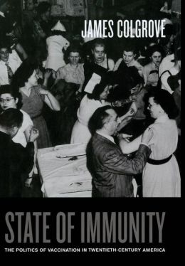 State of Immunity: The Politics of Vaccination in Twentieth-Century America