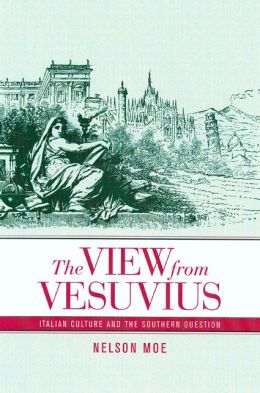 The View from Vesuvius: Italian Culture and the Southern Question