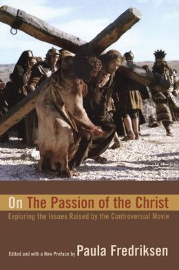 On The Passion of the Christ: Exploring the Issues Raised by the Controversial Movie