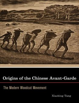Origins of the Chinese Avant-Garde: The Modern Woodcut Movement