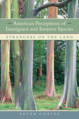 American Perceptions of Immigrant and Invasive Species: Strangers on the Land
