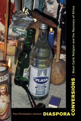 Diaspora Conversions: Black Carib Religion and the Recovery of Africa