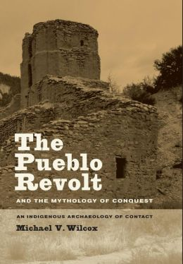The Pueblo Revolt and the Mythology of Conquest: An Indigenous Archaeology of Contact