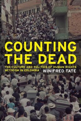 Counting the Dead: The Culture and Politics of Human Rights Activism in Colombia