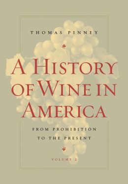 A History of Wine in America, Volume 2: From Prohibition to the Present