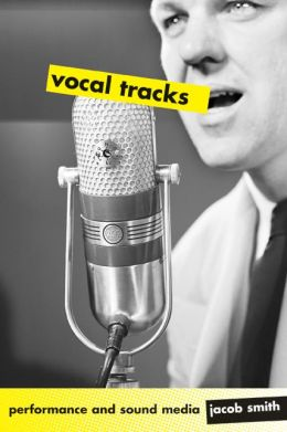 Vocal Tracks: Performance and Sound Media