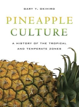 Pineapple Culture: A History of the Tropical and Temperate Zones