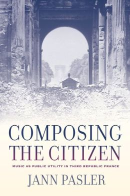 Composing the Citizen: Music as Public Utility in Third Republic France