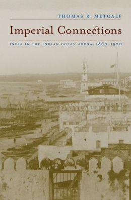 Imperial Connections: India in the Indian Ocean Arena, 1860-1920