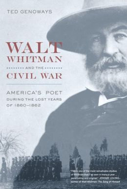 Walt Whitman and the Civil War: America's Poet during the Lost Years of 1860-1862