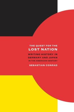 The Quest for the Lost Nation: Writing History in Germany and Japan in the American Century