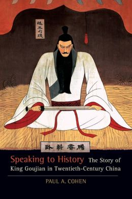 Speaking to History: The Story of King Goujian in Twentieth-Century China