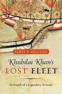 Khubilai Khan's Lost Fleet: In Search of a Legendary Armada