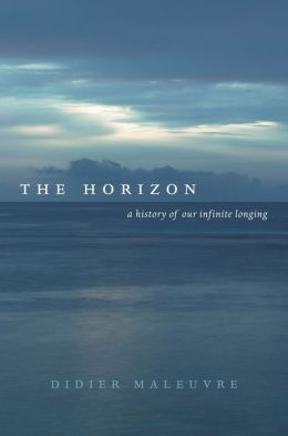 The Horizon: A History of Our Infinite Longing