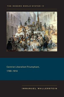 The Modern World-System IV: Centrist Liberalism Triumphant, 1789-1914