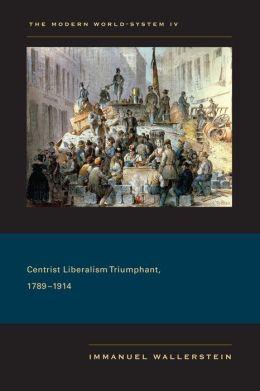 The Modern World-System IV: Centrist Liberalism Triumphant, 1789-1914