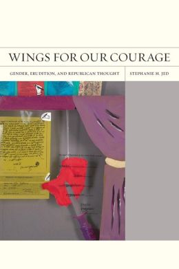 Wings for Our Courage: Gender, Erudition, and Republican Thought