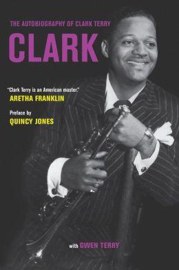 Clark: The Autobiography of Clark Terry