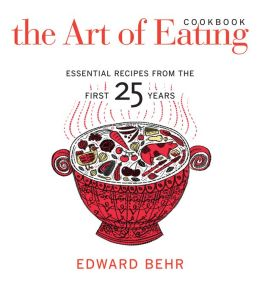 The Art of Eating Cookbook: Essential Recipes from the First 25 Years