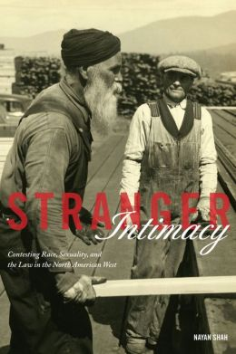 Stranger Intimacy: Contesting Race, Sexuality and the Law in the North American West