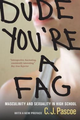 Dude, You're a Fag: Masculinity and Sexuality in High School, With a New Preface