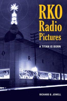 RKO Radio Pictures: A Titan Is Born
