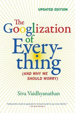 The Googlization of Everything: (And Why We Should Worry), Updated Edition