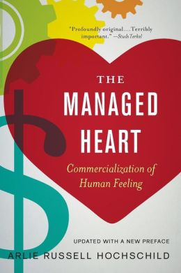 The Managed Heart: Commercialization of Human Feeling, Updated with a New Preface