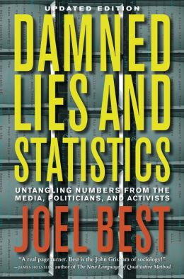 Damned Lies and Statistics: Untangling Numbers from the Media, Politicians, and Activists, Updated Edition
