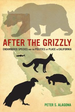 After the Grizzly: Endangered Species and the Politics of Place in California