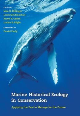 Marine Historical Ecology in Conservation: Applying the Past to Manage for the Future