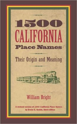 1500 California Place Names: Their Origin and Meaning, A Revised version of 1000 California Place Names Erwin G. Gudde, Third edition