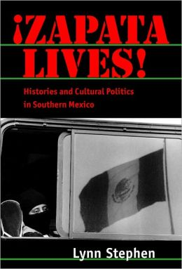 Zapata Lives!: Histories and Cultural Politics in Southern Mexico