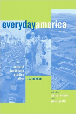 Everyday America: Cultural Landscape Studies after J. B. Jackson