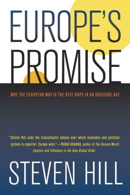 Europe's Promise: Why the European Way Is the Best Hope in an Insecure Age