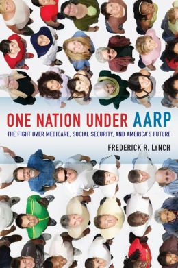 One Nation under AARP: The Fight over Medicare, Social Security, and America's Future
