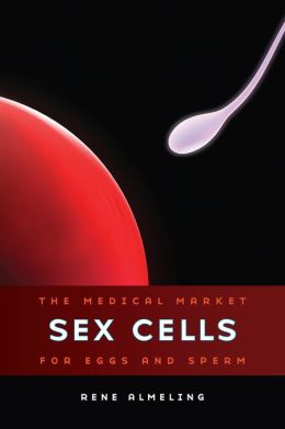 Sex Cells: The Medical Market for Eggs and Sperm