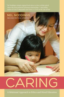 Caring: A Relational Approach to Ethics and Moral Education