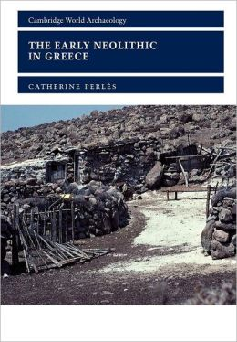 The Early Neolithic in Greece: The First Farming Communities in Europe