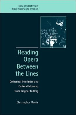 Reading Opera between the Lines: Orchestral Interludes and Cultural Meaning from Wagner to Berg